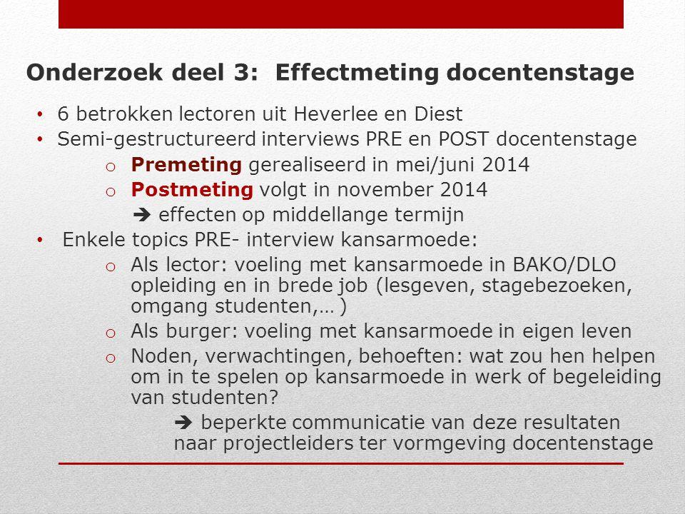 Onderzoek deel 4: Effectmeting studentenstage (1) PREMETING bij interventiegroep o 2013-2014: 2 focusgroepen eerstejaarsstudenten D+H  Impressies beperkt gecommuniceerd naar projectleiders ter verbetering studentenstage  Gegevens niet verder kwalitatief verwerkt (haalbaarheid)  Einde van het academiejaar o 2014-2015: 2 focusgroepen eerstejaarsstudenten D+H  Gepland eind sept/okt, begin academiejaar  Keuze op toevalswijze van 6 studenten uit 10 participerende studenten aan studentenstage in D + H Topics focusgroepen analoog aan docenten met meer focus op stage-ervaringen studenten