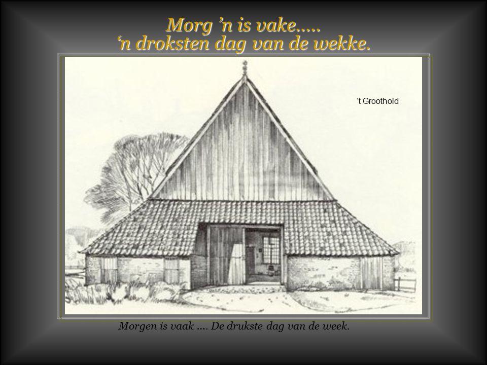 Morg 'n is vake…..'n droksten dag van de wekke. 't Groothold Morgen is vaak ….