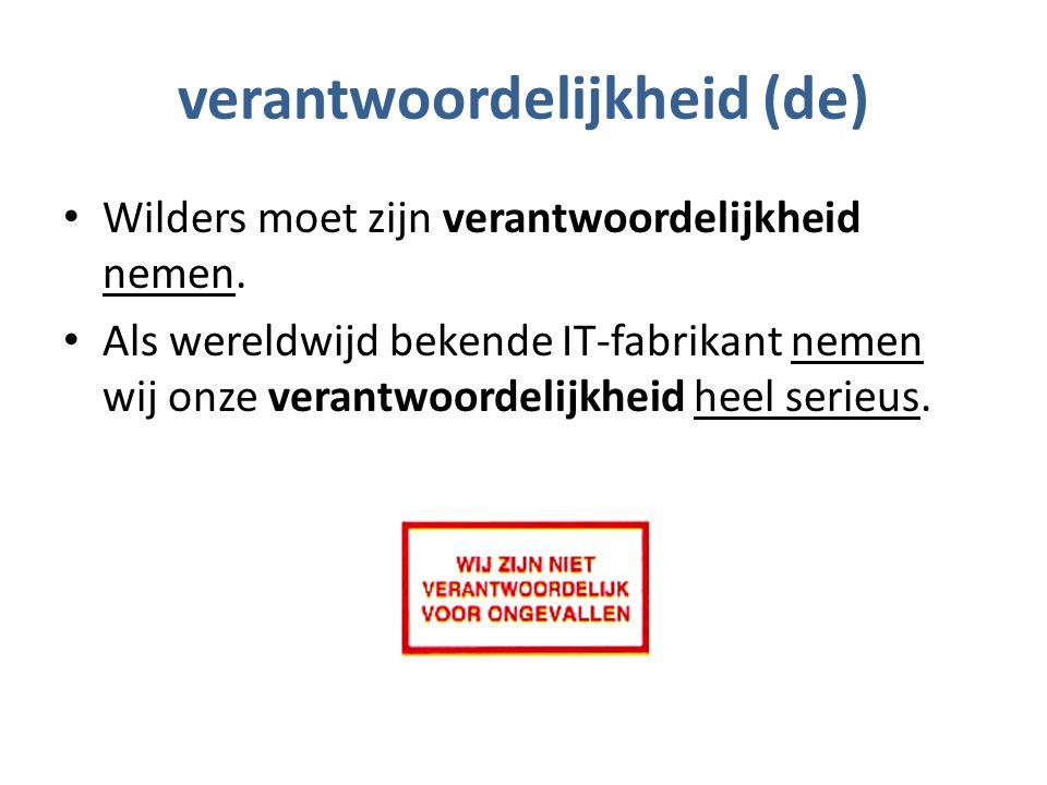 verantwoordelijkheid (de) Wilders moet zijn verantwoordelijkheid nemen.
