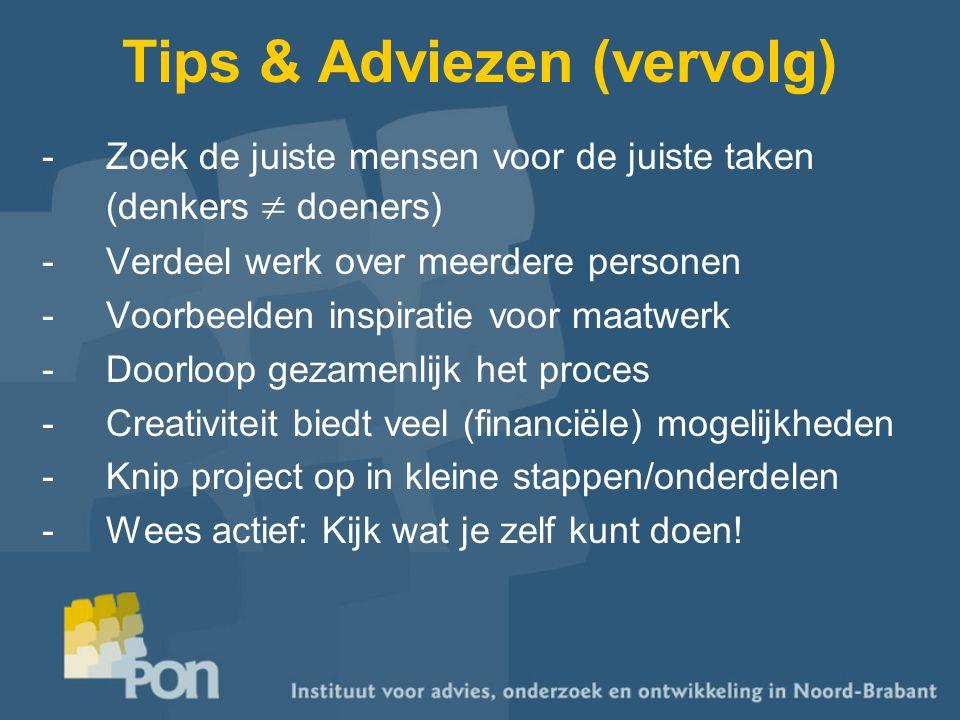 Tips & Adviezen (vervolg) -Zoek de juiste mensen voor de juiste taken (denkers  doeners) -Verdeel werk over meerdere personen -Voorbeelden inspiratie
