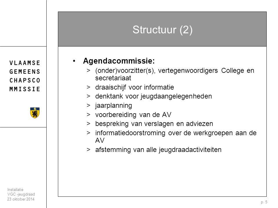 23 oktober 2014 Installatie VGC -jeugdraad p. 5 Structuur (2) Agendacommissie: >(onder)voorzitter(s), vertegenwoordigers College en secretariaat >draa