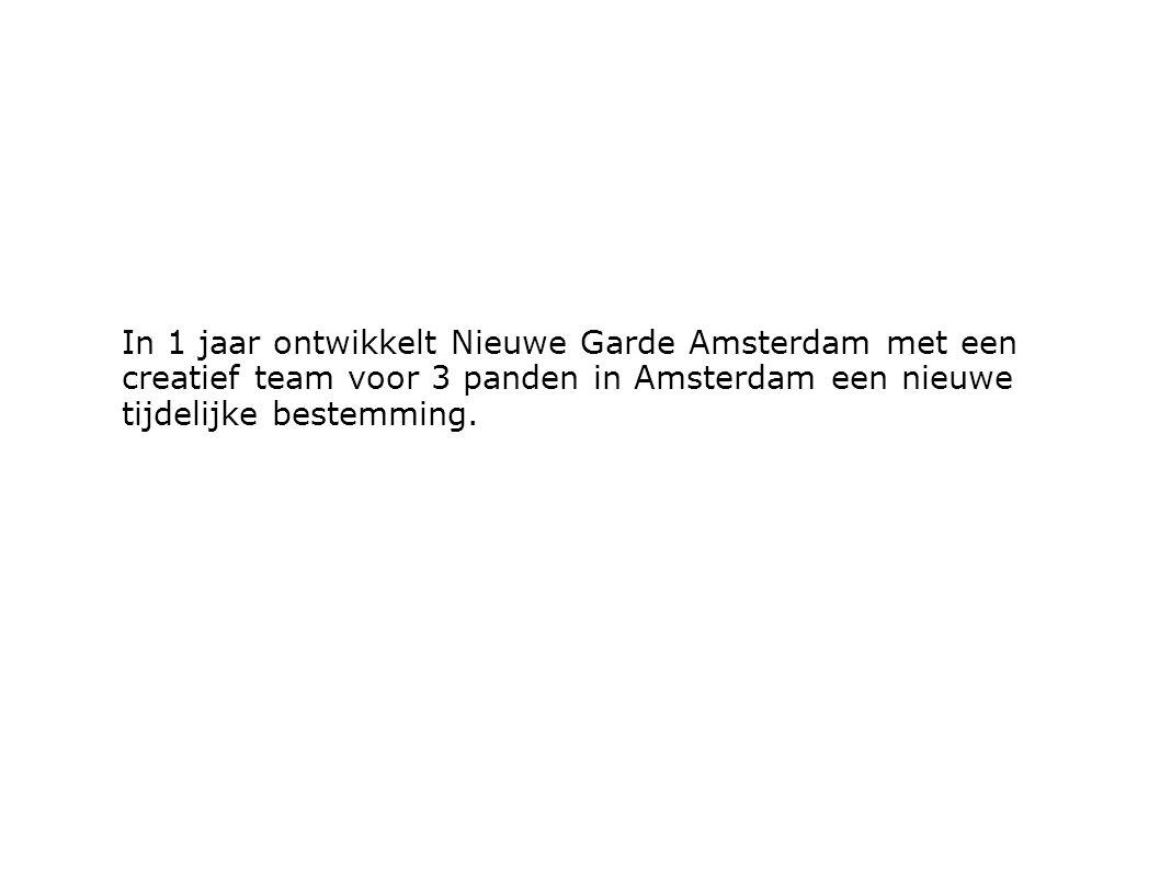 In 1 jaar ontwikkelt Nieuwe Garde Amsterdam met een creatief team voor 3 panden in Amsterdam een nieuwe tijdelijke bestemming.