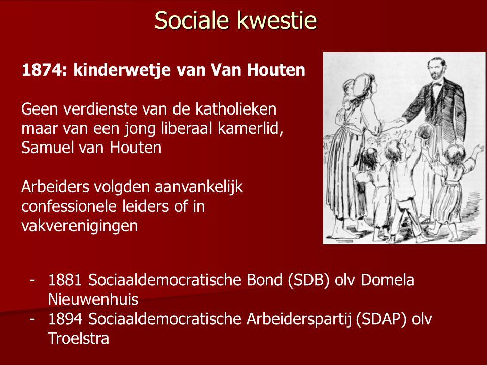 Sociale kwestie 1874: kinderwetje van Van Houten Geen verdienste van de katholieken maar van een jong liberaal kamerlid, Samuel van Houten Arbeiders v