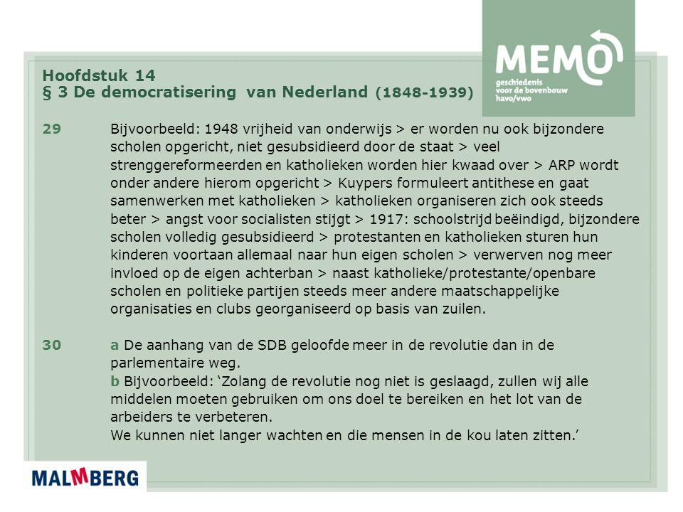 Hoofdstuk 14 § 3 De democratisering van Nederland (1848-1939) 29Bijvoorbeeld: 1948 vrijheid van onderwijs > er worden nu ook bijzondere scholen opgeri