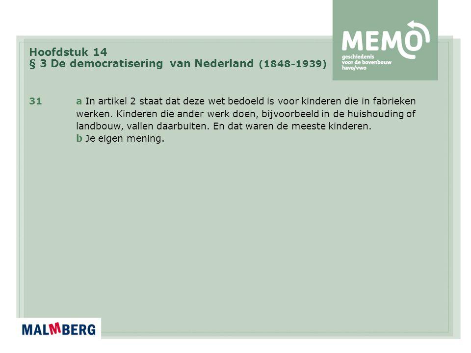 Hoofdstuk 14 § 3 De democratisering van Nederland (1848-1939) 31a In artikel 2 staat dat deze wet bedoeld is voor kinderen die in fabrieken werken. Ki