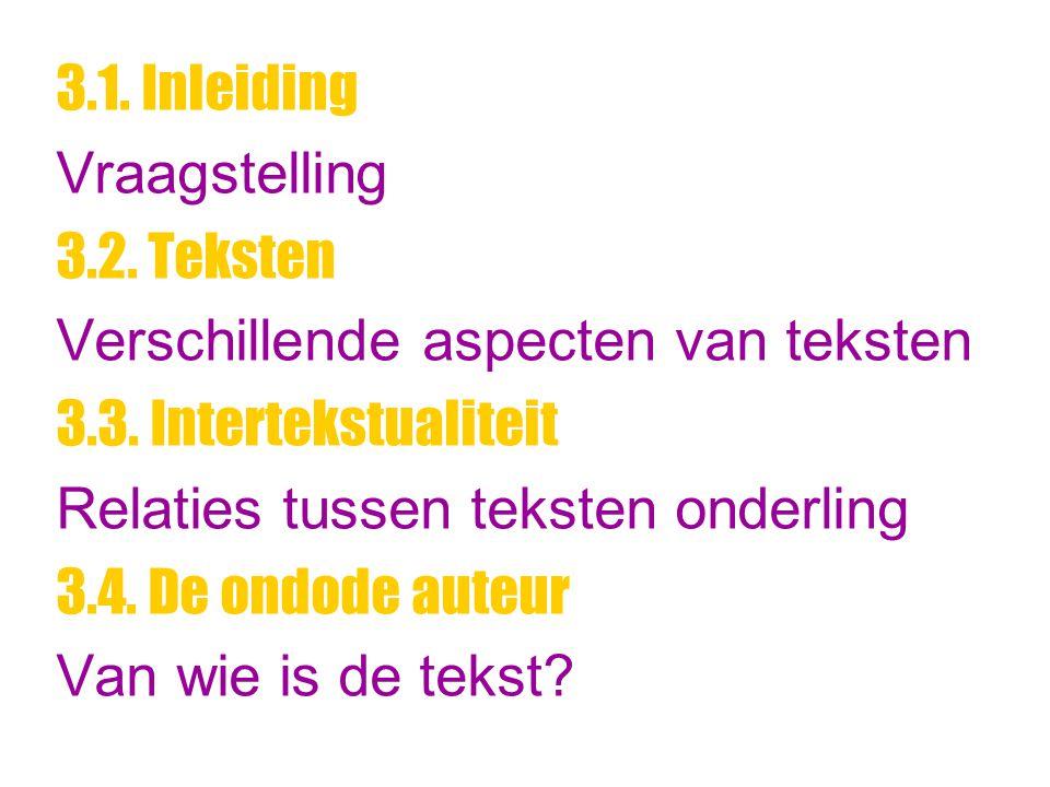 3.1. Inleiding Vraagstelling 3.2. Teksten Verschillende aspecten van teksten 3.3. Intertekstualiteit Relaties tussen teksten onderling 3.4. De ondode