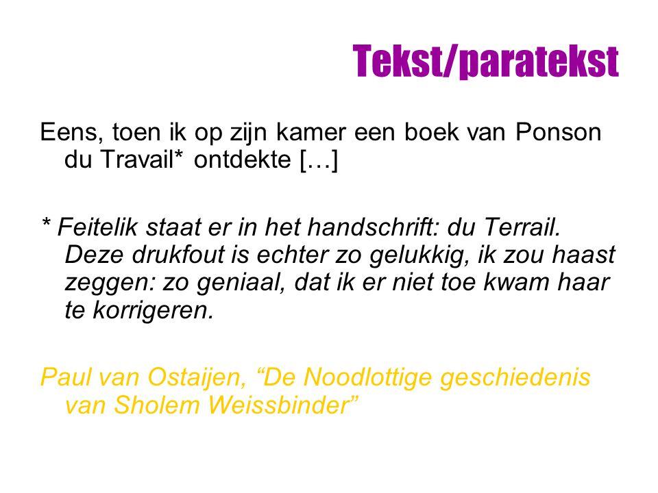 Tekst/paratekst Eens, toen ik op zijn kamer een boek van Ponson du Travail* ontdekte […] * Feitelik staat er in het handschrift: du Terrail. Deze druk