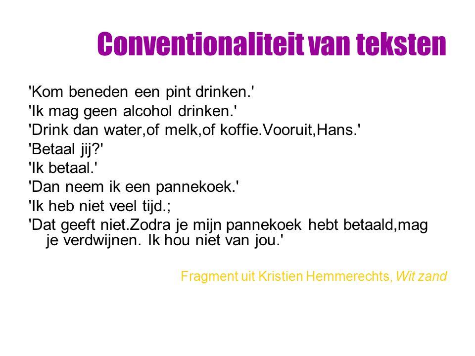 Conventionaliteit van teksten 'Kom beneden een pint drinken.' 'Ik mag geen alcohol drinken.' 'Drink dan water,of melk,of koffie.Vooruit,Hans.' 'Betaal