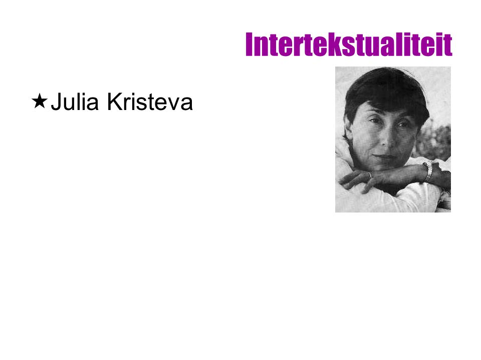 Intertekstualiteit  Julia Kristeva