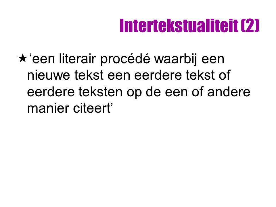 Intertekstualiteit (2)  'een literair procédé waarbij een nieuwe tekst een eerdere tekst of eerdere teksten op de een of andere manier citeert'