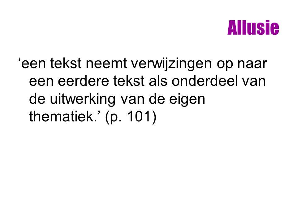 Allusie 'een tekst neemt verwijzingen op naar een eerdere tekst als onderdeel van de uitwerking van de eigen thematiek.' (p.