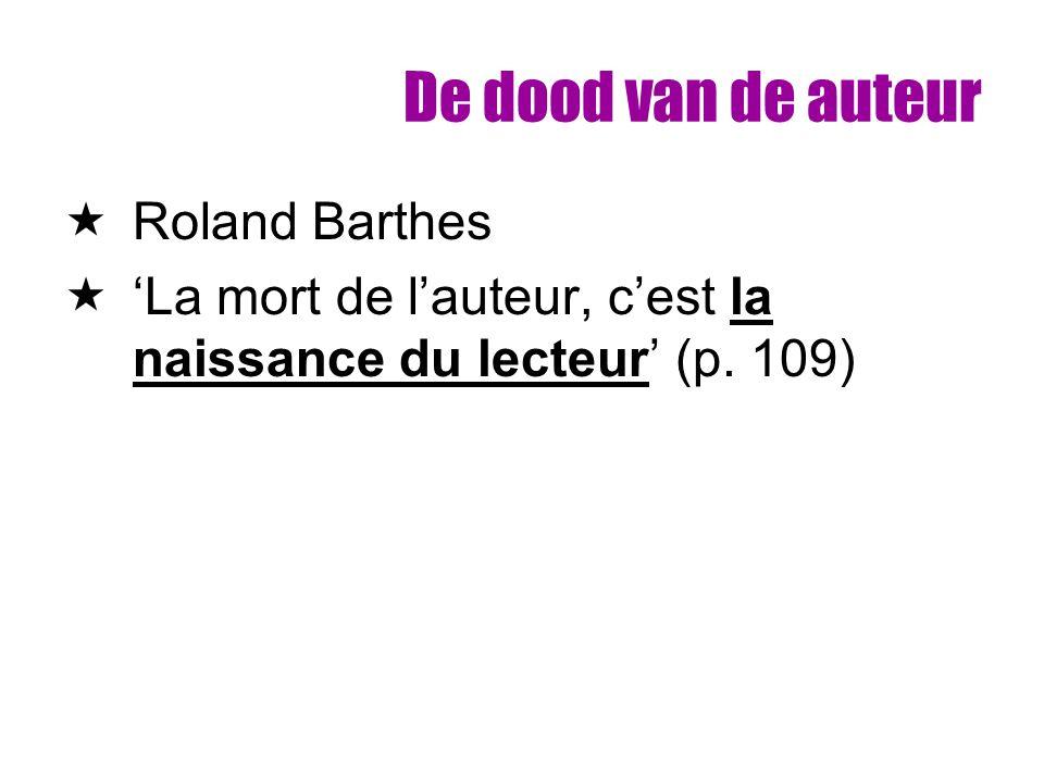 De dood van de auteur  Roland Barthes  'La mort de l'auteur, c'est la naissance du lecteur' (p. 109)