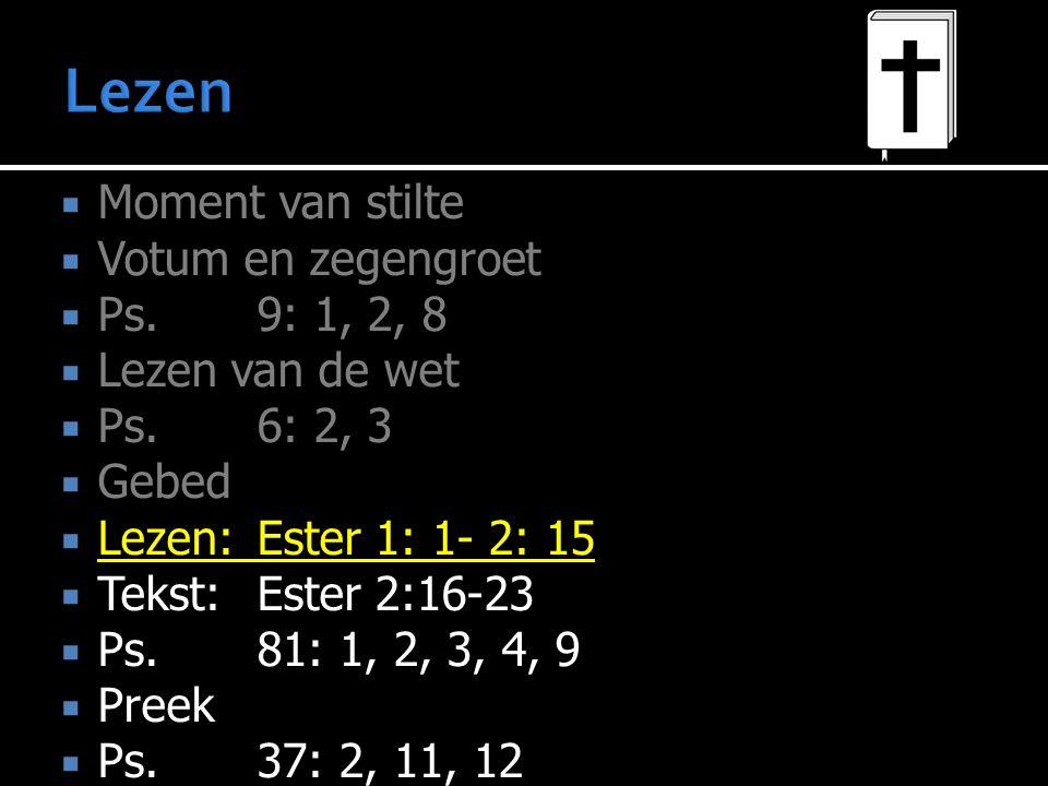  Moment van stilte  Votum en zegengroet  Ps.9: 1, 2, 8  Lezen van de wet  Ps.6: 2, 3  Gebed  Lezen:Ester 1: 1- 2: 15  Tekst:Ester 2:16-23  Ps