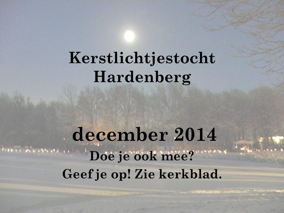 Kerstlichtjestocht Hardenberg december 2014 Doe je ook mee? Geef je op! Zie kerkblad.
