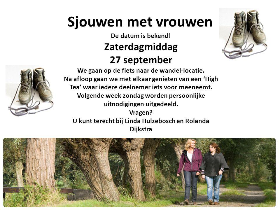 Sjouwen met vrouwen De datum is bekend! Zaterdagmiddag 27 september We gaan op de fiets naar de wandel-locatie. Na afloop gaan we met elkaar genieten