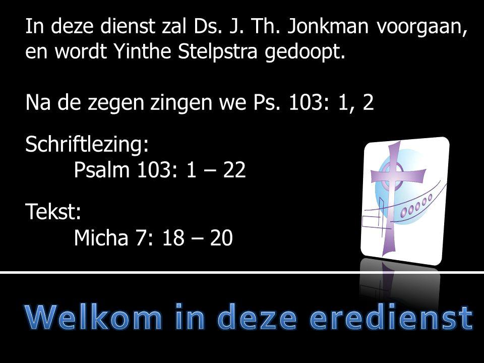 In deze dienst zal Ds.J. Th. Jonkman voorgaan, en wordt Yinthe Stelpstra gedoopt.