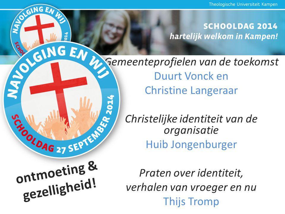 Gemeenteprofielen van de toekomst Duurt Vonck en Christine Langeraar Christelijke identiteit van de organisatie Huib Jongenburger Praten over identiteit, verhalen van vroeger en nu Thijs Tromp ontmoeting & gezelligheid!