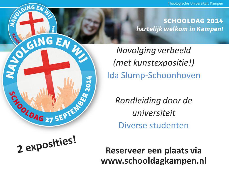 Navolging verbeeld (met kunstexpositie!) Ida Slump-Schoonhoven Rondleiding door de universiteit Diverse studenten Reserveer een plaats via www.schooldagkampen.nl 2 exposities!