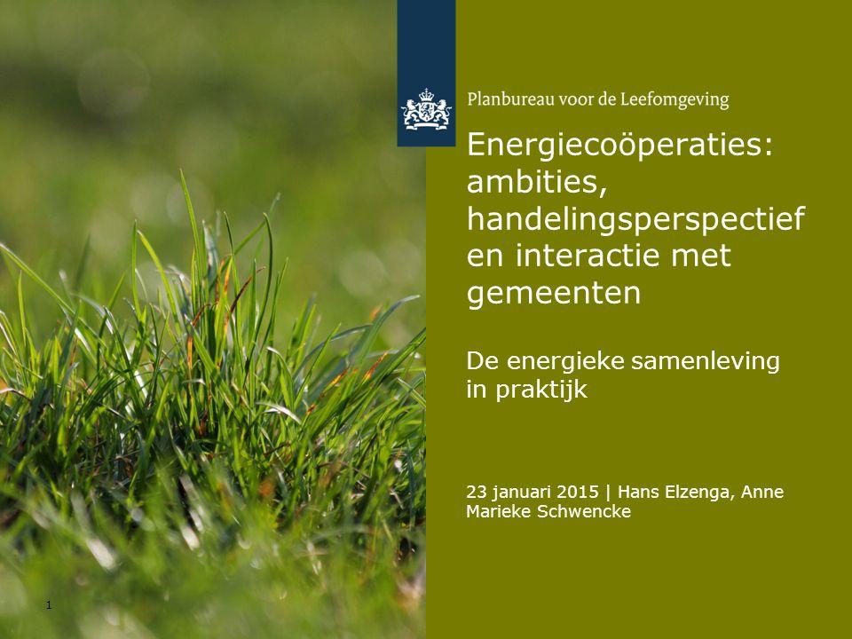 23 januari 2015 | Hans Elzenga, Anne Marieke Schwencke 1 Energiecoöperaties: ambities, handelingsperspectief en interactie met gemeenten De energieke samenleving in praktijk