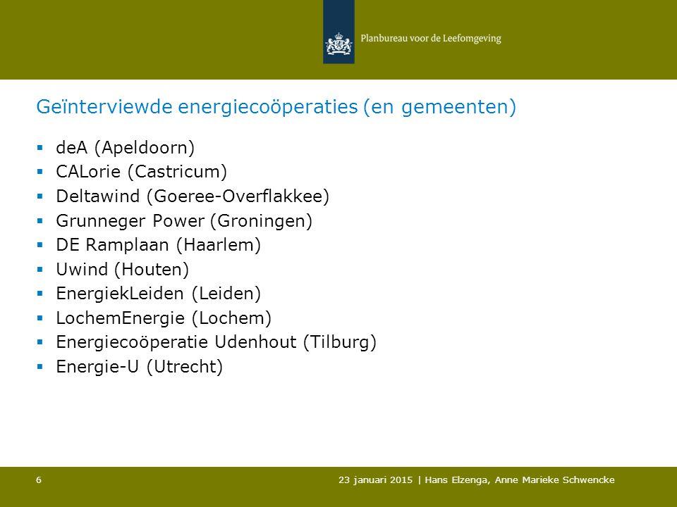 Geïnterviewde energiecoöperaties (en gemeenten)  deA (Apeldoorn)  CALorie (Castricum)  Deltawind (Goeree-Overflakkee)  Grunneger Power (Groningen)  DE Ramplaan (Haarlem)  Uwind (Houten)  EnergiekLeiden (Leiden)  LochemEnergie (Lochem)  Energiecoöperatie Udenhout (Tilburg)  Energie-U (Utrecht) 23 januari 2015 | Hans Elzenga, Anne Marieke Schwencke 6