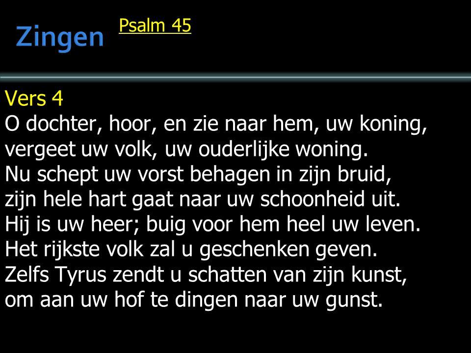 Psalm 45 Vers 4 O dochter, hoor, en zie naar hem, uw koning, vergeet uw volk, uw ouderlijke woning.