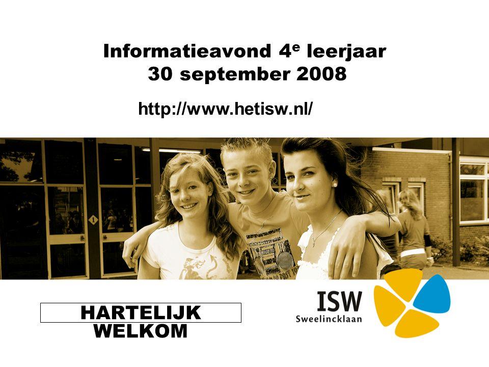 Informatieavond 4 e leerjaar 30 september 2008 HARTELIJK WELKOM http://www.hetisw.nl/
