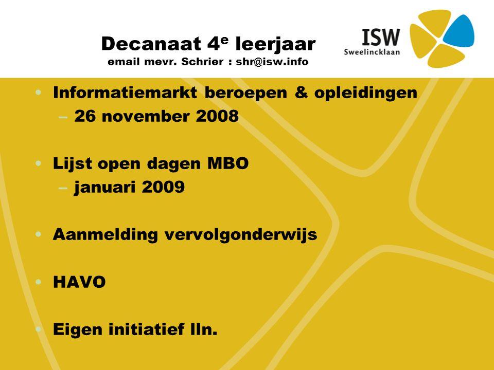 Decanaat 4 e leerjaar email mevr. Schrier : shr@isw.info Informatiemarkt beroepen & opleidingen –26 november 2008 Lijst open dagen MBO –januari 2009 A