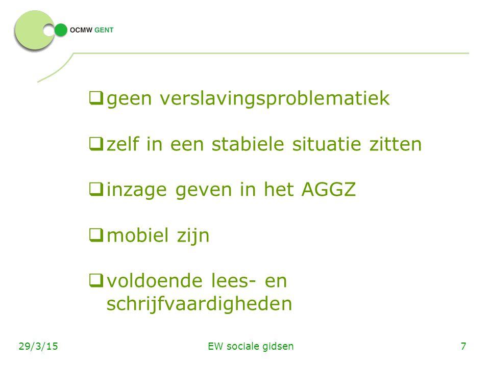 EW sociale gidsen729/3/15  geen verslavingsproblematiek  zelf in een stabiele situatie zitten  inzage geven in het AGGZ  mobiel zijn  voldoende lees- en schrijfvaardigheden