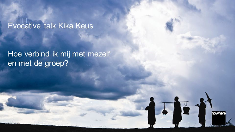 Evocative talk Kika Keus Hoe verbind ik mij met mezelf en met de groep?