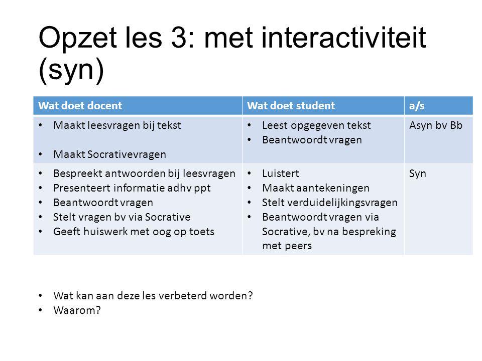 Opzet les 3: met interactiviteit (syn) Wat doet docentWat doet studenta/s Maakt leesvragen bij tekst Maakt Socrativevragen Leest opgegeven tekst Beant