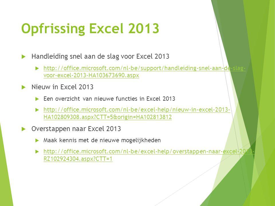 Opfrissing Excel 2013  Handleiding snel aan de slag voor Excel 2013  http://office.microsoft.com/nl-be/support/handleiding-snel-aan-de-slag- voor-ex