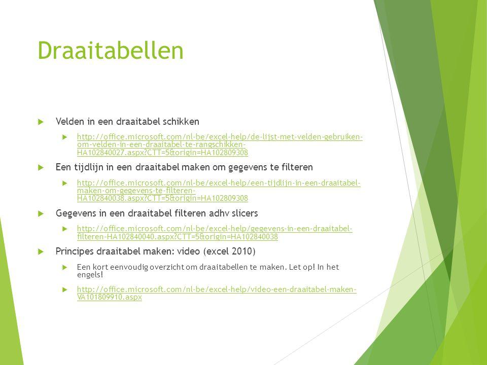 Draaitabellen  Velden in een draaitabel schikken  http://office.microsoft.com/nl-be/excel-help/de-lijst-met-velden-gebruiken- om-velden-in-een-draai