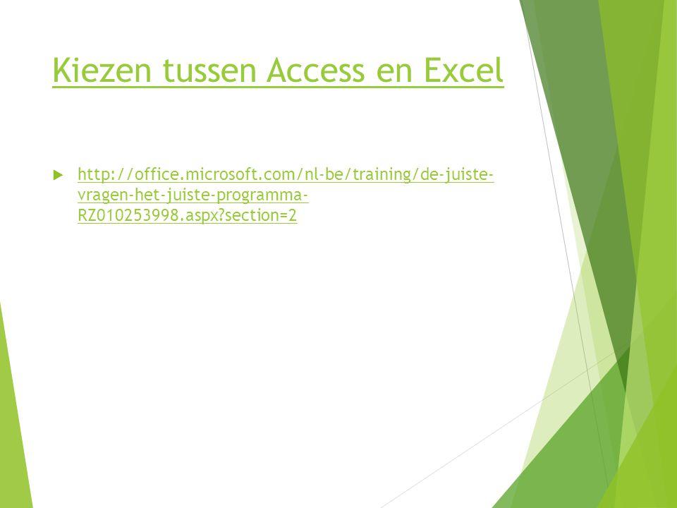 Kiezen tussen Access en Excel  http://office.microsoft.com/nl-be/training/de-juiste- vragen-het-juiste-programma- RZ010253998.aspx?section=2 http://o