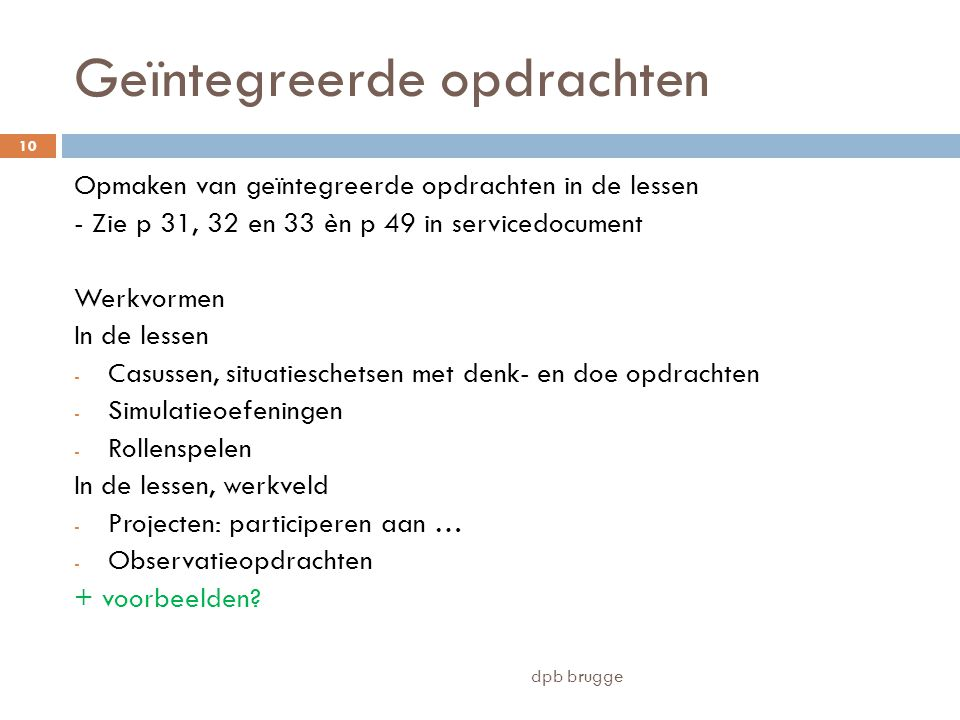 Geïntegreerde opdrachten Opmaken van geïntegreerde opdrachten in de lessen - Zie p 31, 32 en 33 èn p 49 in servicedocument Werkvormen In de lessen - C
