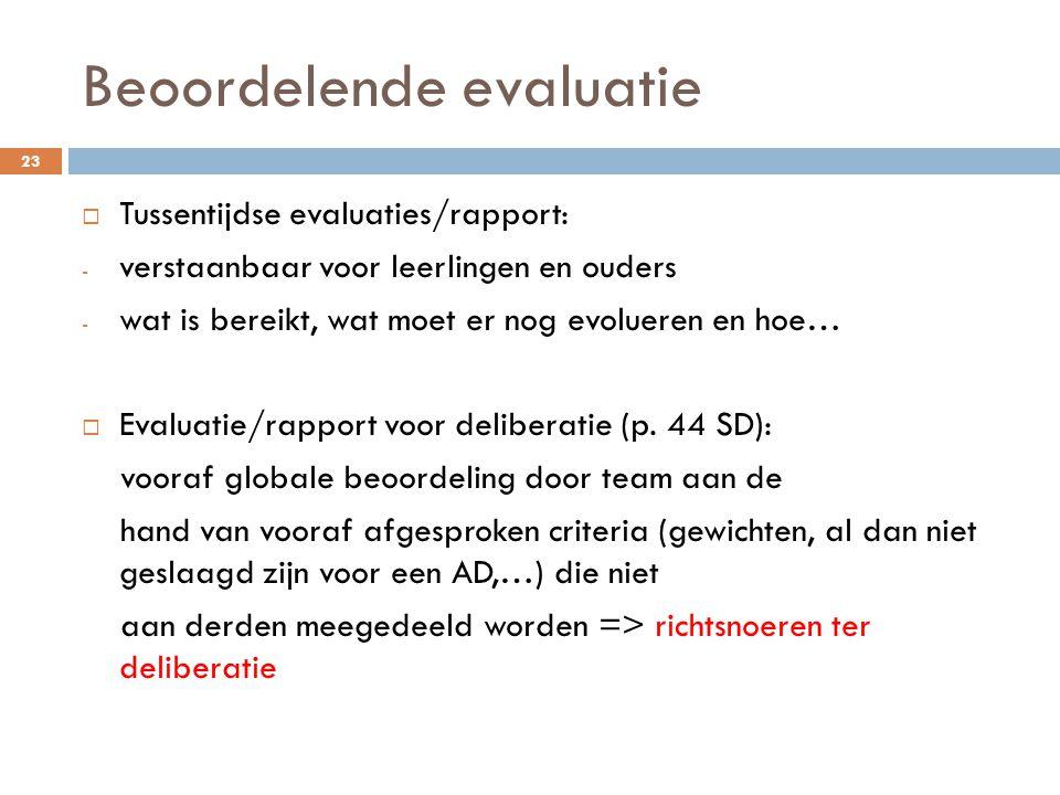 Beoordelende evaluatie 23  Tussentijdse evaluaties/rapport: - verstaanbaar voor leerlingen en ouders - wat is bereikt, wat moet er nog evolueren en h