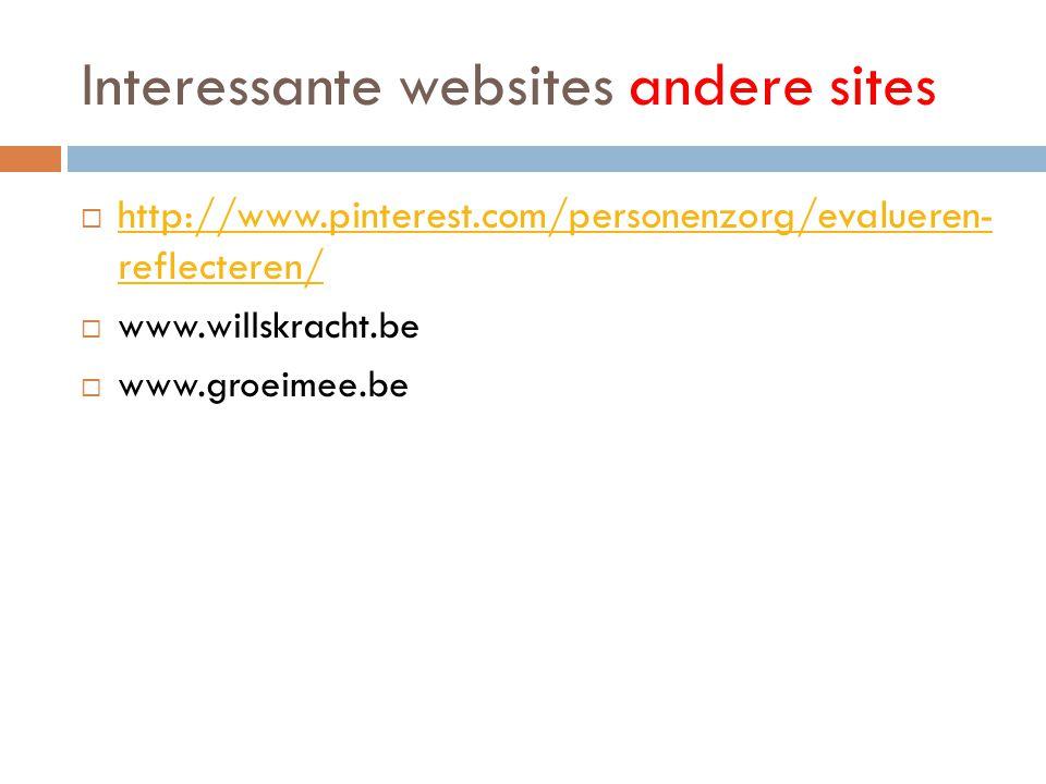 Interessante websites andere sites  http://www.pinterest.com/personenzorg/evalueren- reflecteren/ http://www.pinterest.com/personenzorg/evalueren- re