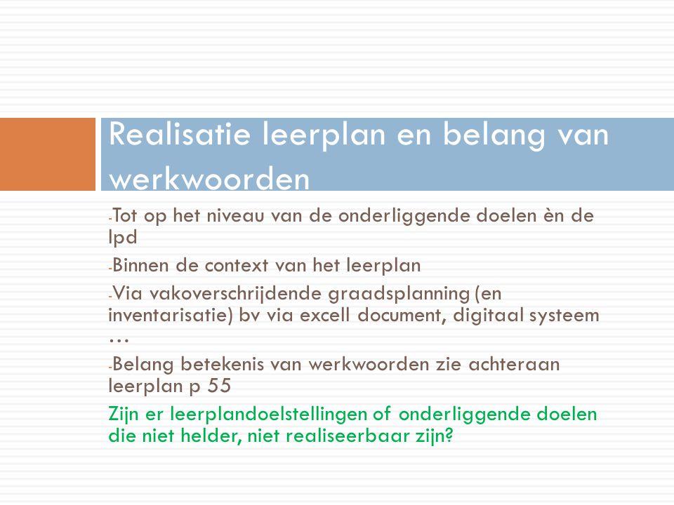 - Tot op het niveau van de onderliggende doelen èn de lpd - Binnen de context van het leerplan - Via vakoverschrijdende graadsplanning (en inventarisa