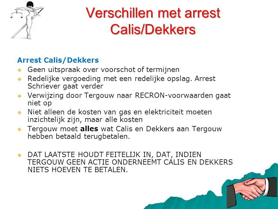 Verschillen met arrest Calis/Dekkers Arrest Calis/Dekkers   Geen uitspraak over voorschot of termijnen   Redelijke vergoeding met een redelijke op