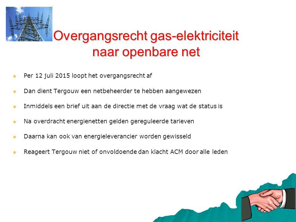 Overgangsrecht gas-elektriciteit naar openbare net   Per 12 juli 2015 loopt het overgangsrecht af   Dan dient Tergouw een netbeheerder te hebben a