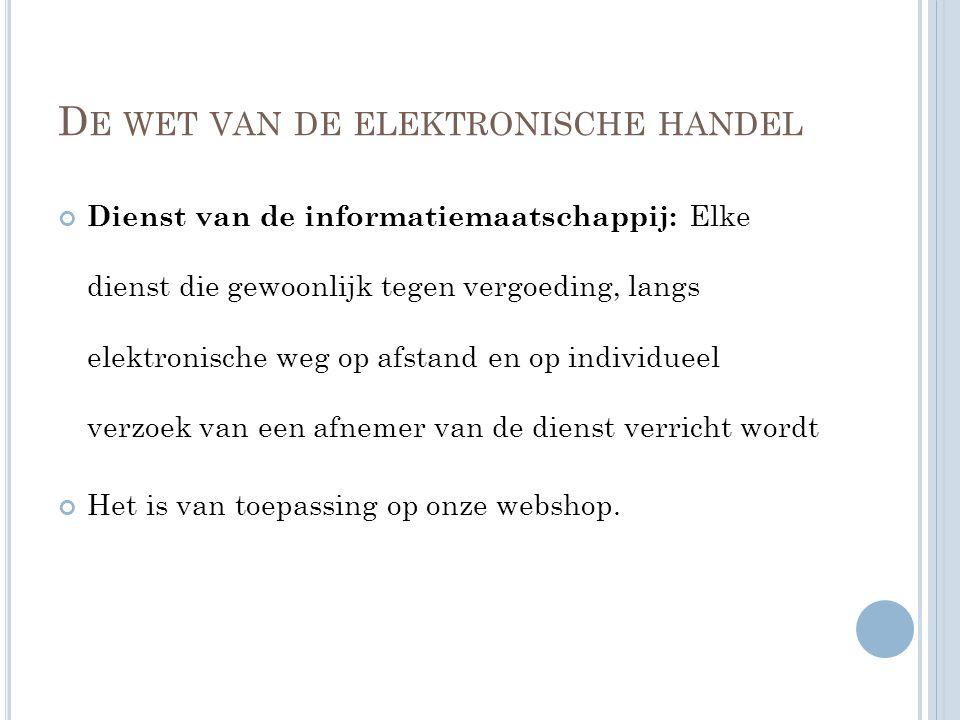 D E WET VAN DE ELEKTRONISCHE HANDEL Dienst van de informatiemaatschappij: Elke dienst die gewoonlijk tegen vergoeding, langs elektronische weg op afst