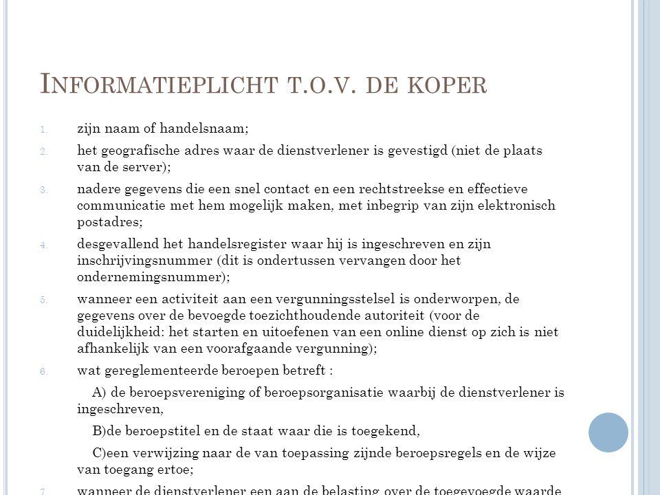 I NFORMATIEPLICHT T. O. V. DE KOPER 1. zijn naam of handelsnaam; 2. het geografische adres waar de dienstverlener is gevestigd (niet de plaats van de