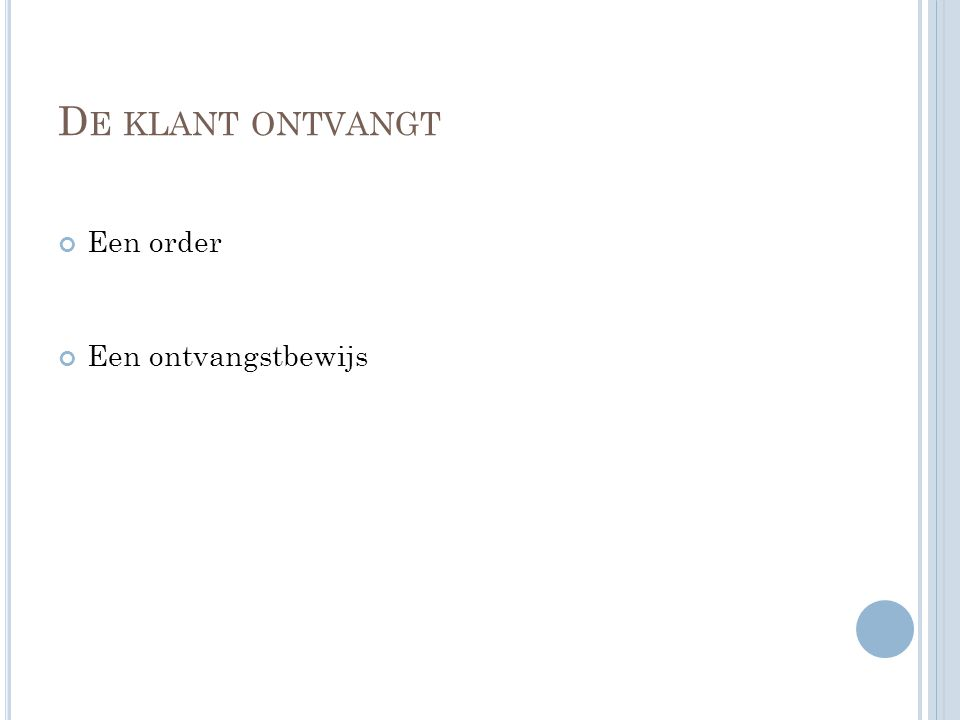 D E KLANT ONTVANGT Een order Een ontvangstbewijs