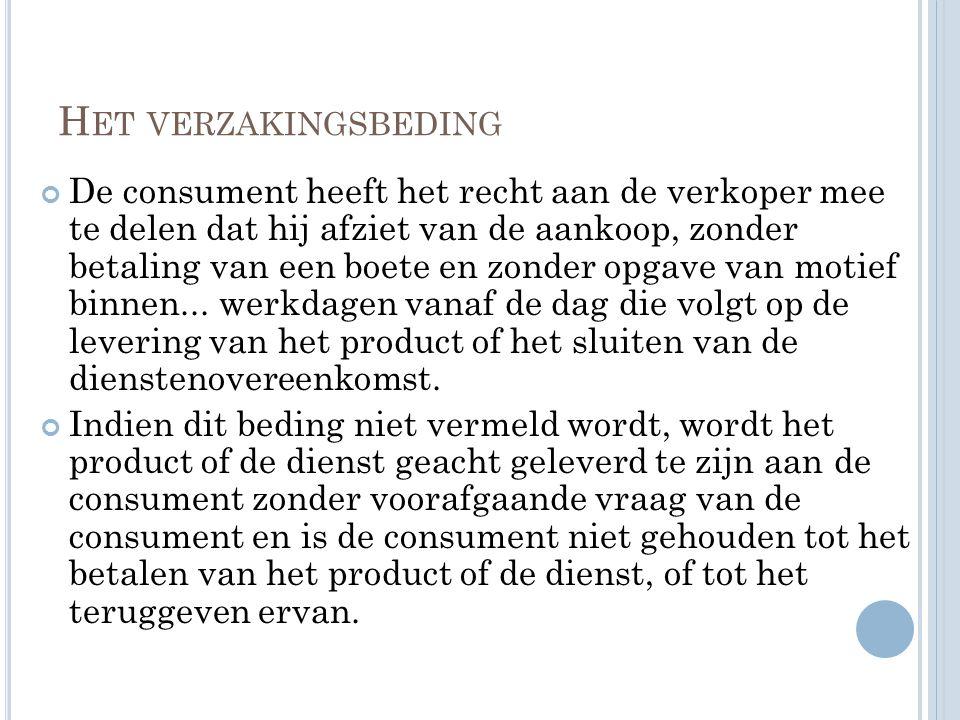 H ET VERZAKINGSBEDING De consument heeft het recht aan de verkoper mee te delen dat hij afziet van de aankoop, zonder betaling van een boete en zonder opgave van motief binnen...