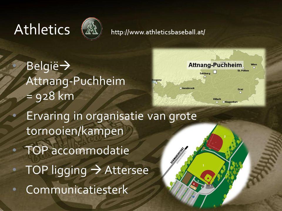Athletics http://www.athleticsbaseball.at/ België  Attnang-Puchheim = 928 km Ervaring in organisatie van grote tornooien/kampen TOP accommodatie TOP ligging  Attersee Communicatiesterk