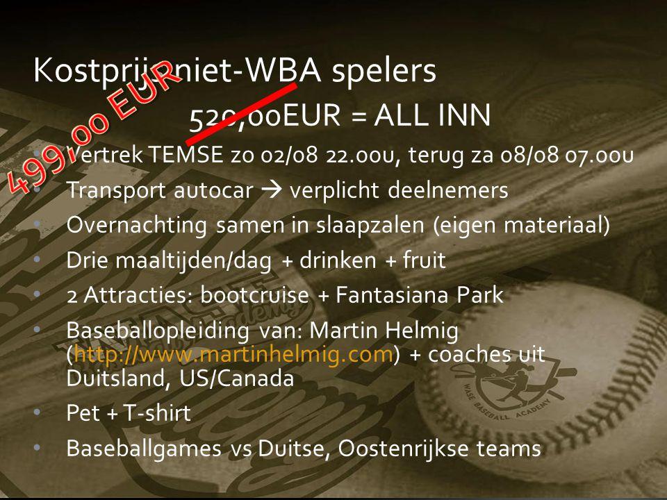 Kostprijs niet-WBA spelers 520,00EUR = ALL INN Vertrek TEMSE zo 02/08 22.00u, terug za 08/08 07.00u Transport autocar  verplicht deelnemers Overnacht