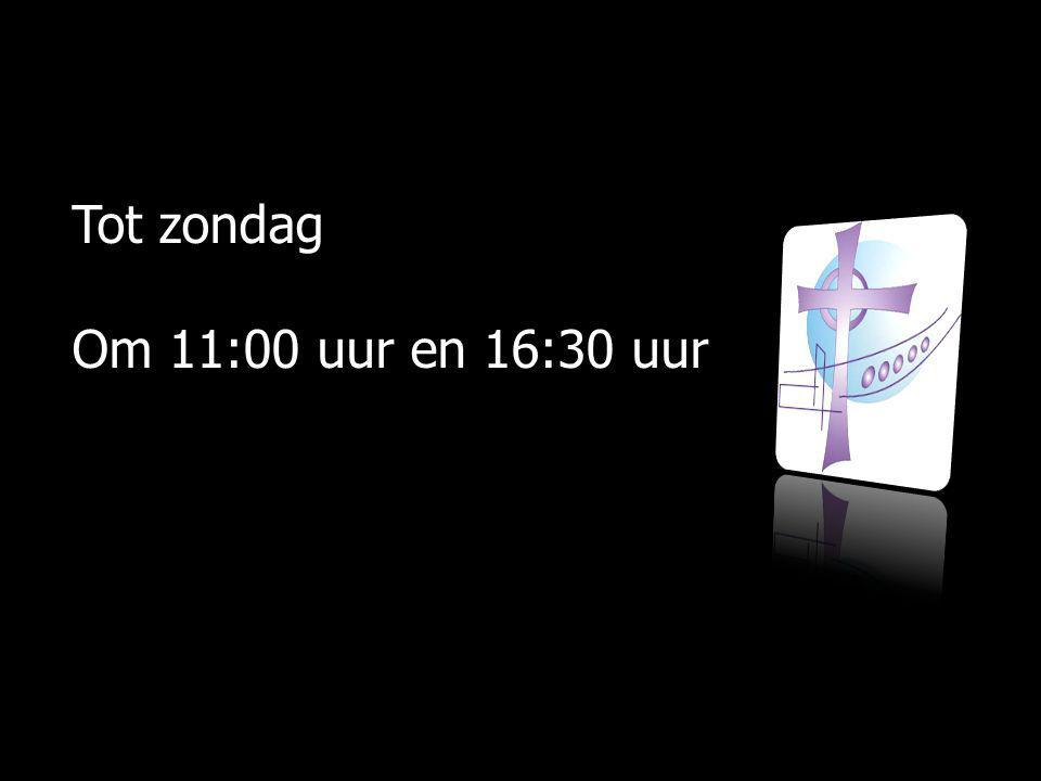 Tot zondag Om 11:00 uur en 16:30 uur