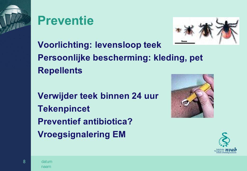 datum naam 8 Preventie Voorlichting: levensloop teek Persoonlijke bescherming: kleding, pet Repellents Verwijder teek binnen 24 uur Tekenpincet Preven