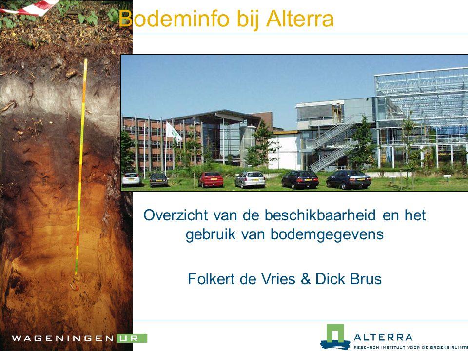 Overzicht van de beschikbaarheid en het gebruik van bodemgegevens Folkert de Vries & Dick Brus Bodeminfo bij Alterra