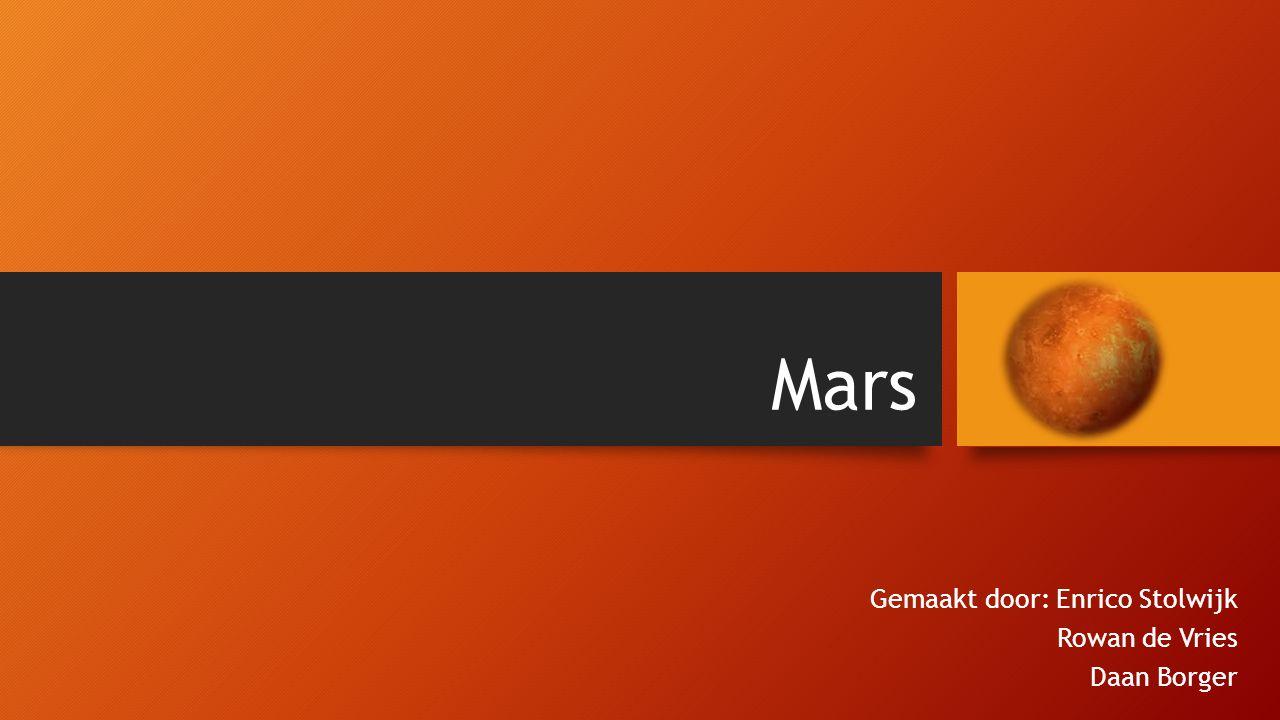 Mars Gemaakt door: Enrico Stolwijk Rowan de Vries Daan Borger