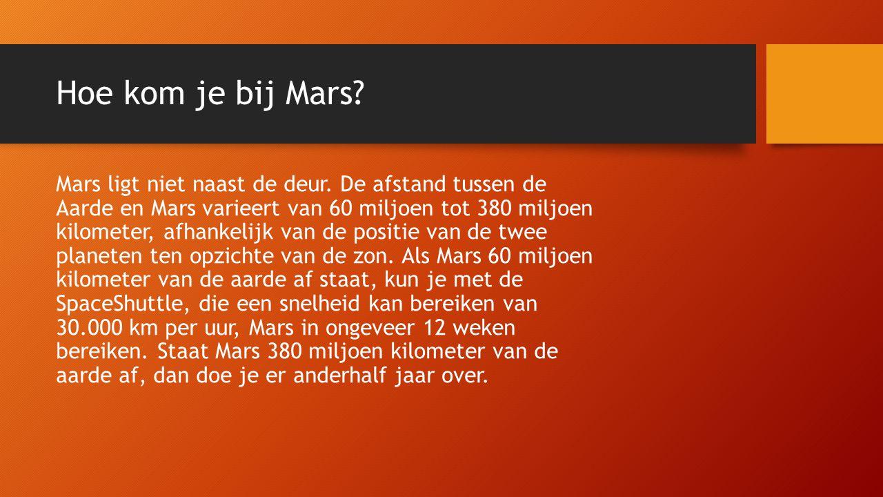 Hoe kom je bij Mars.Mars ligt niet naast de deur.